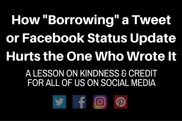 How Borrowing a Tweet of Facebook Status Update Hurts the One Who Wrote it: A Lesson on Kindness and Credit for All of Us on Social Media | by Kim Bongiorno