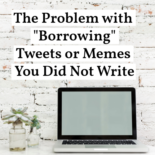 The Problem with Borrowing Tweets or Memes You Did Not Write by @letmestart | How using someone else's words to build your audience can hurt their career (and make you look like a jerk).