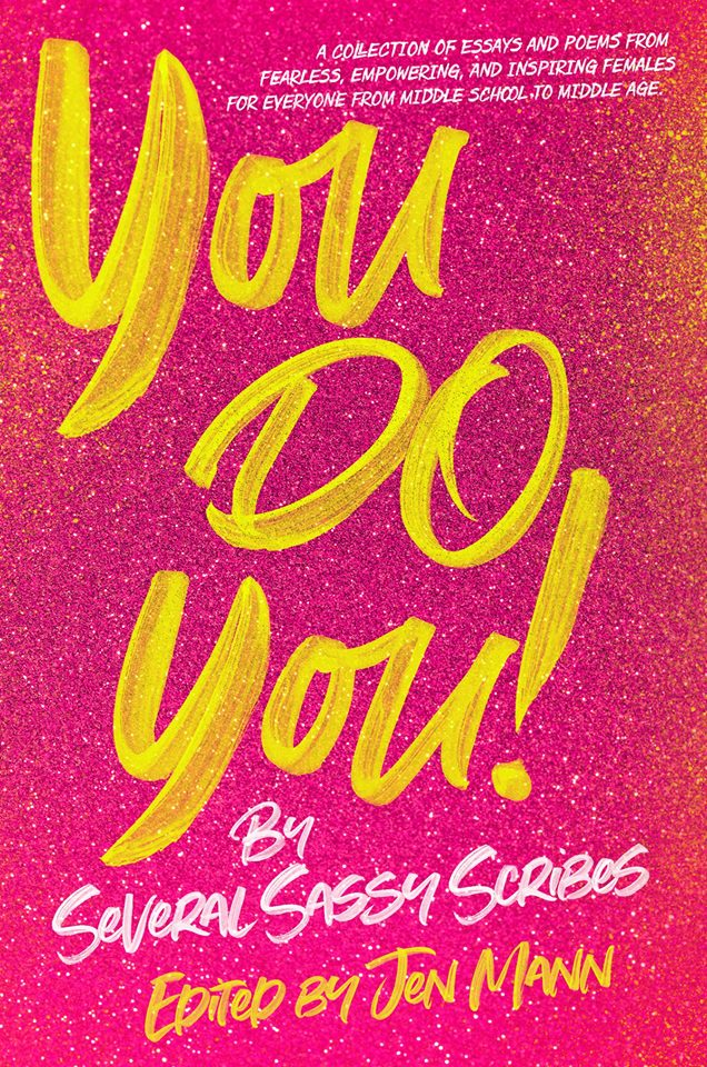 YOU DO YOU: A Collection of Essays and Poems from Fearless, Empowering, and Inspiring Females for Everyone from Middle School to Middle Age (and beyond) featuring Kim Bongiorno